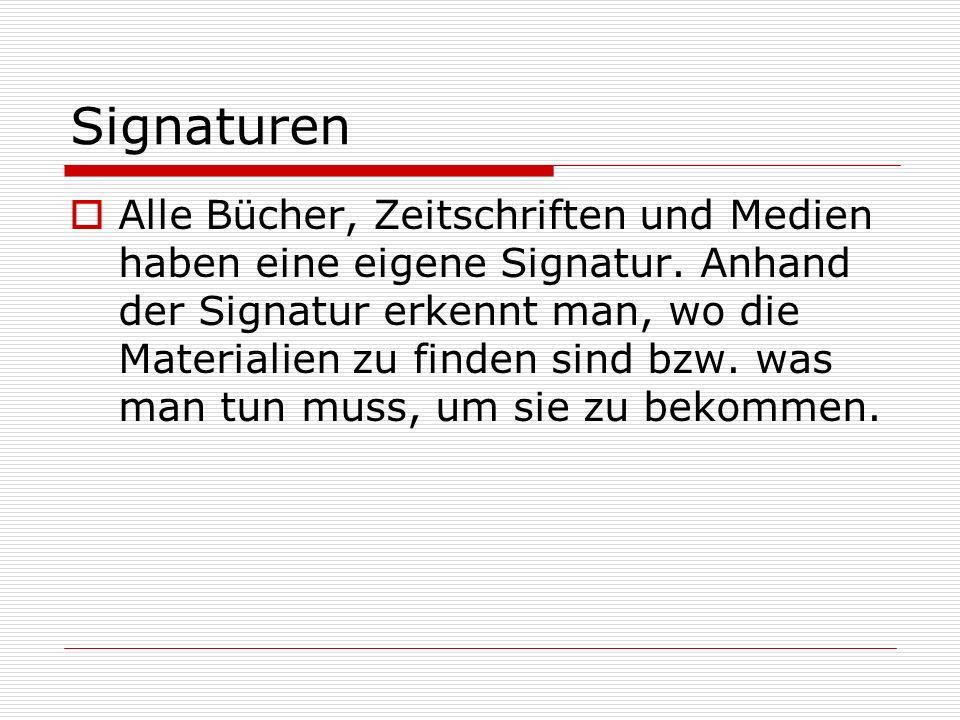 Signaturen Alle Bücher, Zeitschriften und Medien haben eine eigene Signatur. Anhand der Signatur erkennt man, wo die Materialien zu finden sind bzw. w