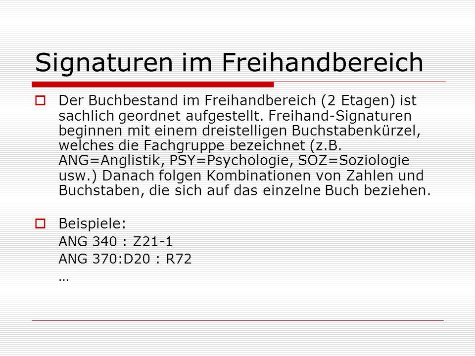 Signaturen im Freihandbereich Der Buchbestand im Freihandbereich (2 Etagen) ist sachlich geordnet aufgestellt. Freihand-Signaturen beginnen mit einem