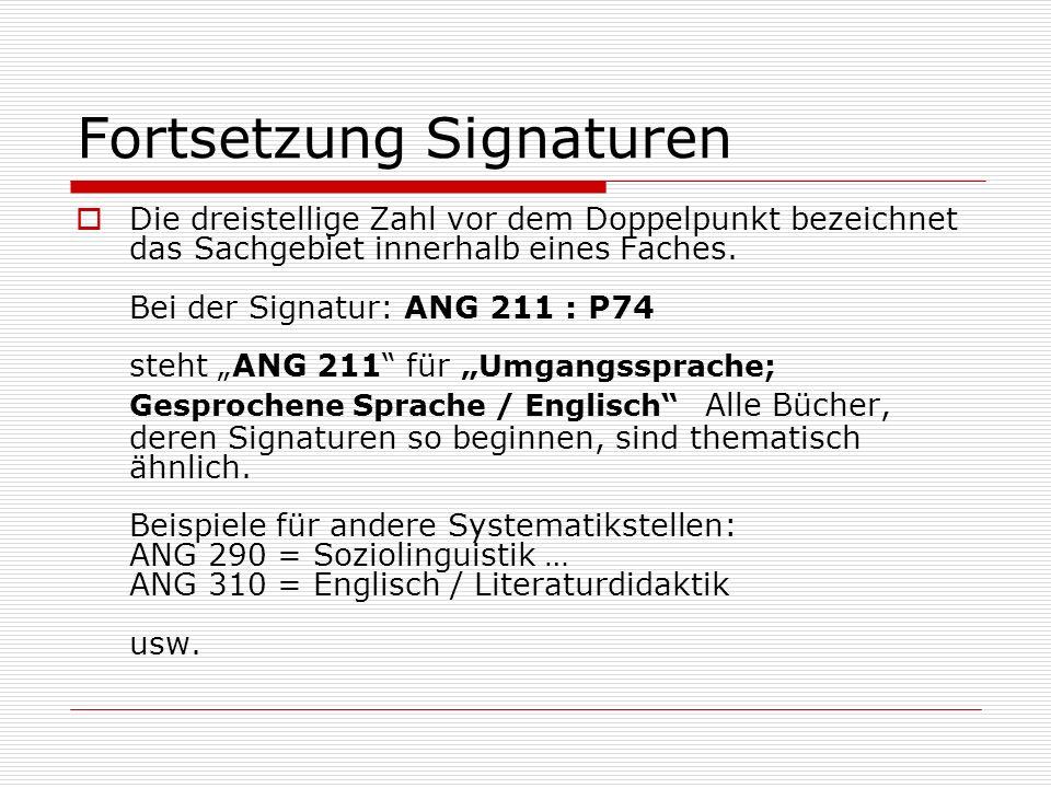 Fortsetzung Signaturen Die dreistellige Zahl vor dem Doppelpunkt bezeichnet das Sachgebiet innerhalb eines Faches. Bei der Signatur: ANG 211 : P74 ste