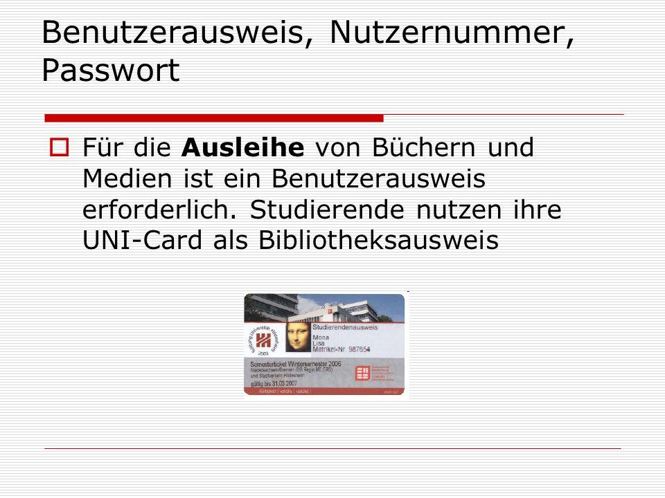 Benutzerausweis, Nutzernummer, Passwort Für die Ausleihe von Büchern und Medien ist ein Benutzerausweis erforderlich. Studierende nutzen ihre UNI-Card