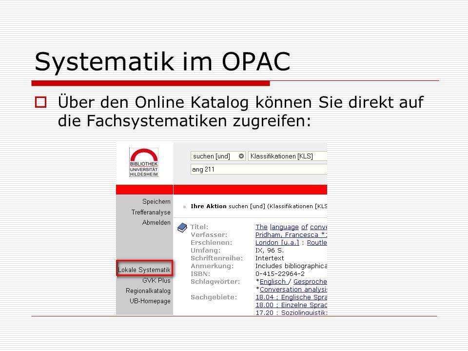Systematik im OPAC Über den Online Katalog können Sie direkt auf die Fachsystematiken zugreifen: