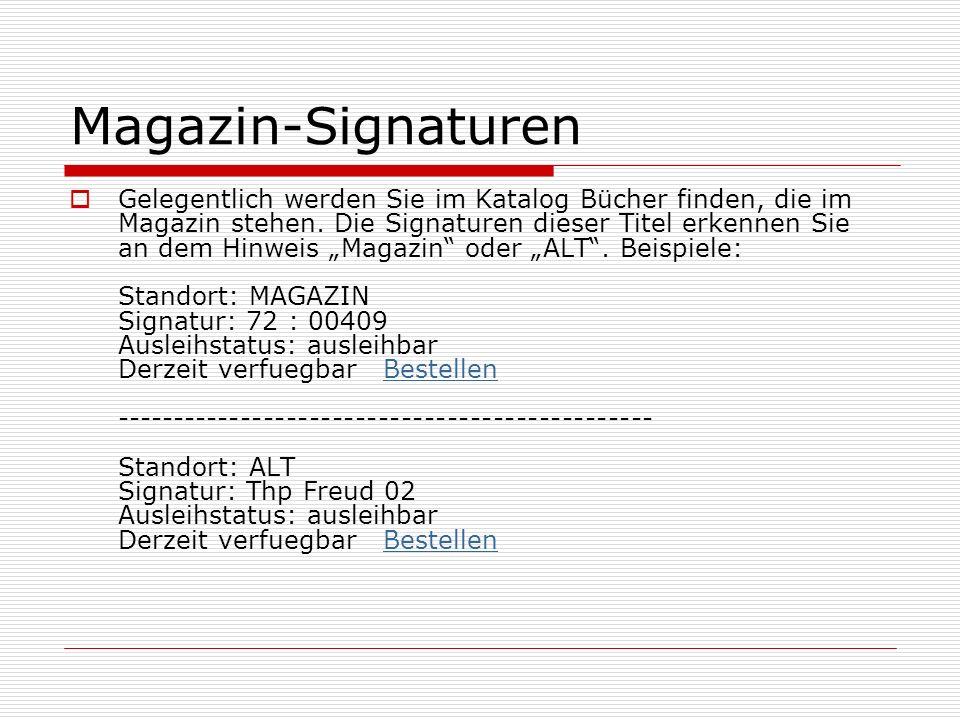 Magazin-Signaturen Gelegentlich werden Sie im Katalog Bücher finden, die im Magazin stehen. Die Signaturen dieser Titel erkennen Sie an dem Hinweis Ma