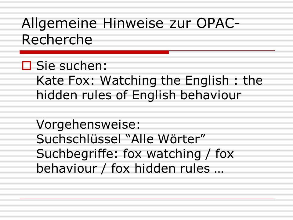 Allgemeine Hinweise zur OPAC- Recherche Sie suchen: Kate Fox: Watching the English : the hidden rules of English behaviour Vorgehensweise: Suchschlüss