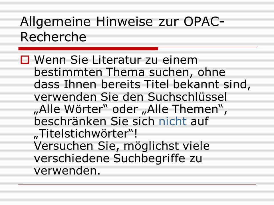 Allgemeine Hinweise zur OPAC- Recherche Wenn Sie Literatur zu einem bestimmten Thema suchen, ohne dass Ihnen bereits Titel bekannt sind, verwenden Sie