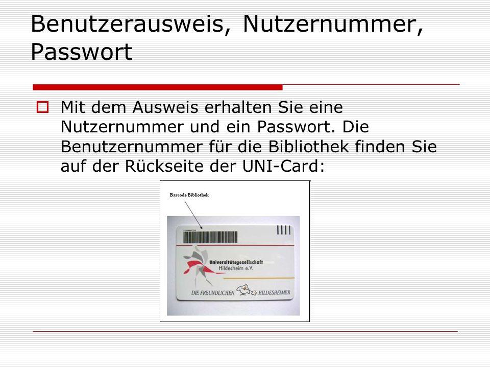 Benutzerausweis, Nutzernummer, Passwort Als Passwort erhalten Sie standardmäßig ihr Geburtsdatum (Eingabe in Form von 8 Ziffern) Beispiel: Geb.-Datum: 4.10.1980 Passwort: 04101980 Sie haben die Möglichkeit, dieses Standardpasswort zu ändern, wenn Sie dies wünschen