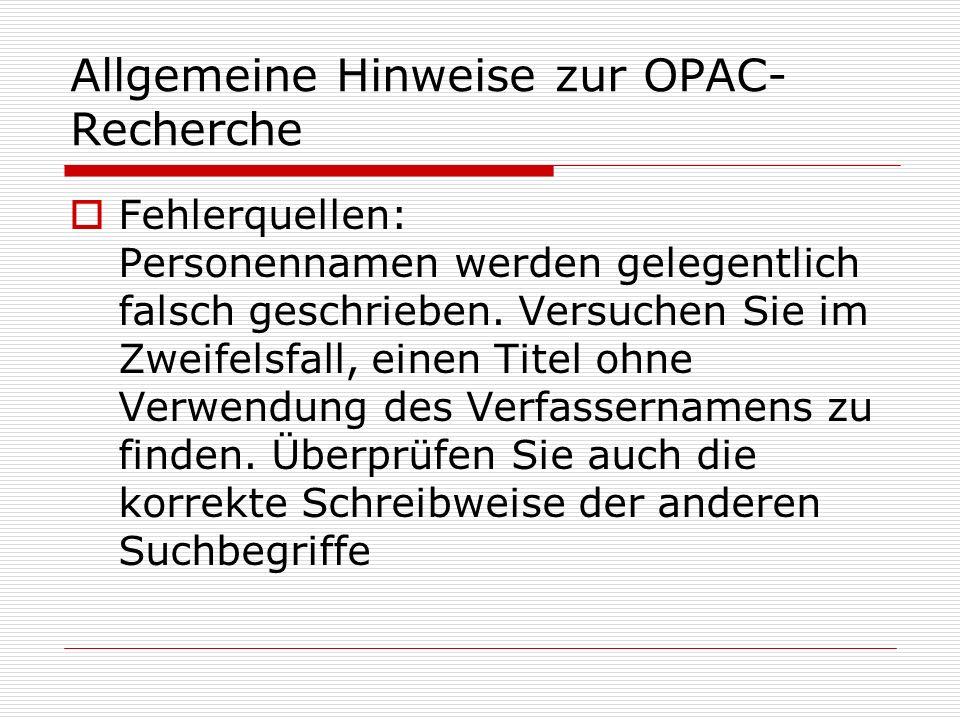 Allgemeine Hinweise zur OPAC- Recherche Fehlerquellen: Personennamen werden gelegentlich falsch geschrieben. Versuchen Sie im Zweifelsfall, einen Tite