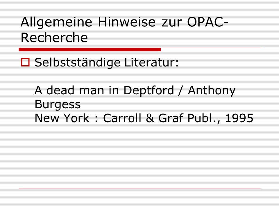 Allgemeine Hinweise zur OPAC- Recherche Selbstständige Literatur: A dead man in Deptford / Anthony Burgess New York : Carroll & Graf Publ., 1995