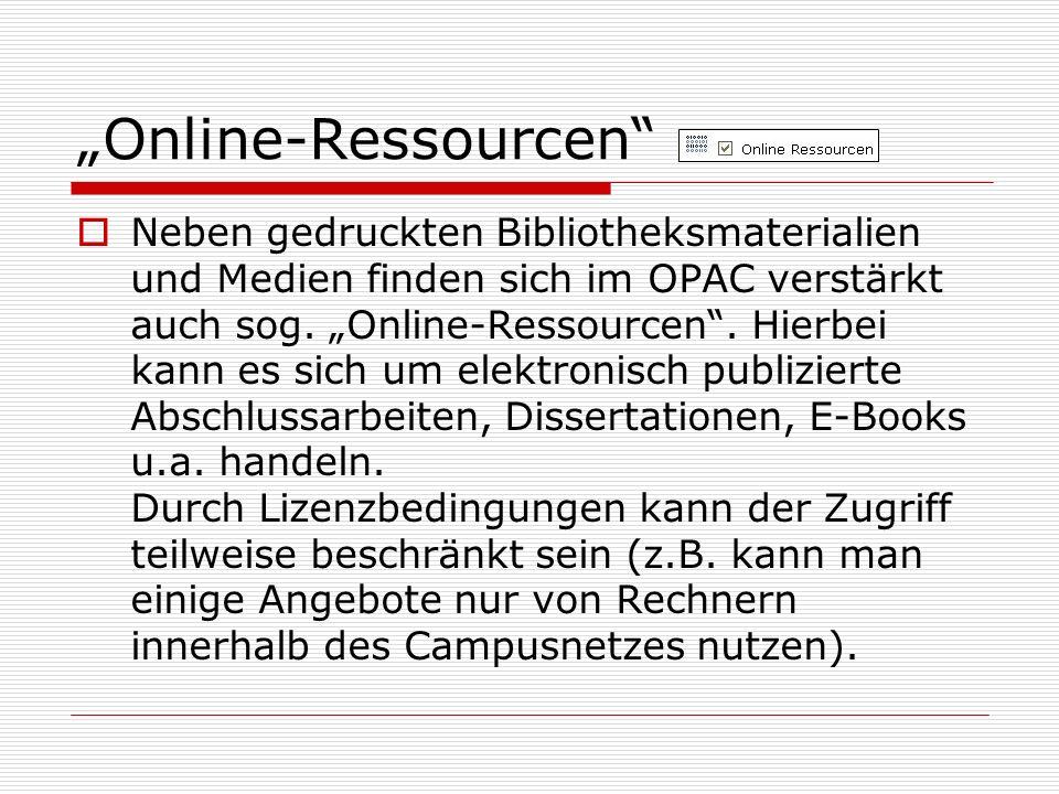 Online-Ressourcen Neben gedruckten Bibliotheksmaterialien und Medien finden sich im OPAC verstärkt auch sog. Online-Ressourcen. Hierbei kann es sich u