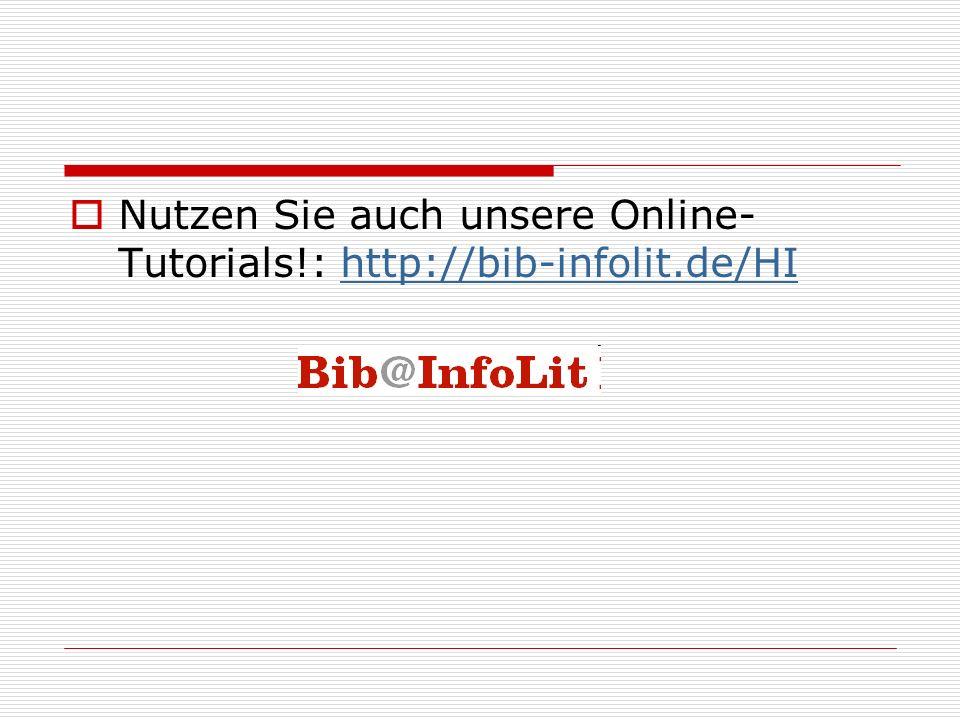 Nutzen Sie auch unsere Online- Tutorials!: http://bib-infolit.de/HIhttp://bib-infolit.de/HI