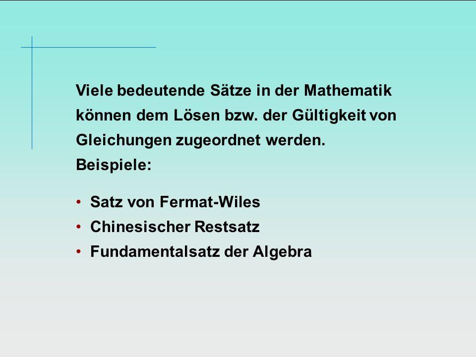 Viele bedeutende Sätze in der Mathematik können dem Lösen bzw. der Gültigkeit von Gleichungen zugeordnet werden. Beispiele: Satz von Fermat-Wiles Chin