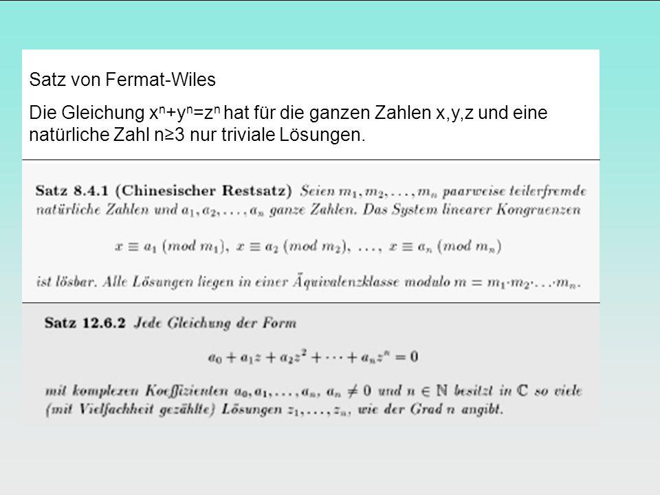 Satz von Fermat-Wiles Die Gleichung x n +y n =z n hat für die ganzen Zahlen x,y,z und eine natürliche Zahl n3 nur triviale Lösungen.