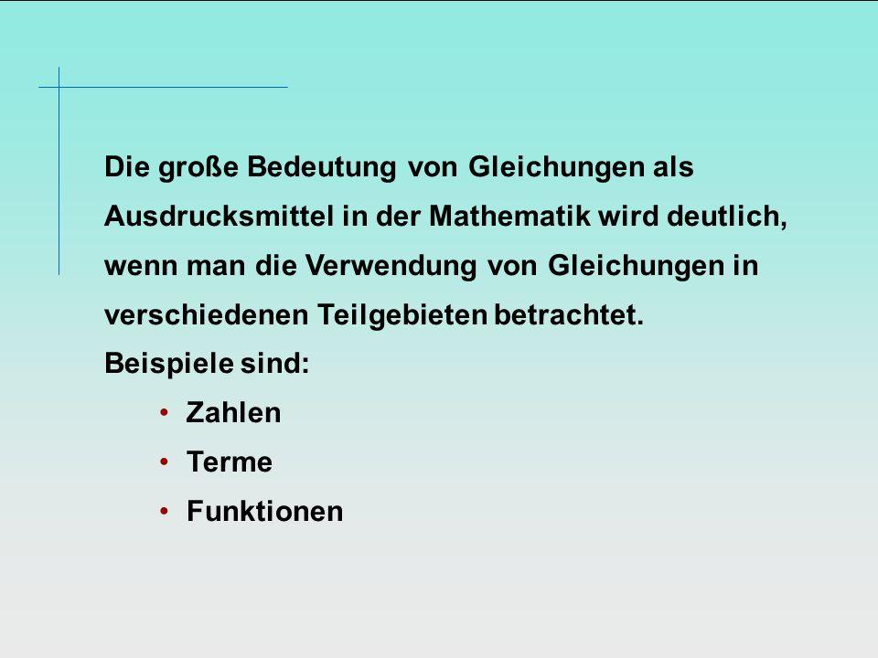 Die große Bedeutung von Gleichungen als Ausdrucksmittel in der Mathematik wird deutlich, wenn man die Verwendung von Gleichungen in verschiedenen Teil