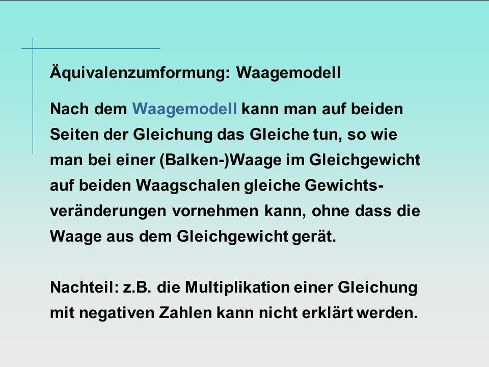 Äquivalenzumformung: Waagemodell Nach dem Waagemodell kann man auf beiden Seiten der Gleichung das Gleiche tun, so wie man bei einer (Balken-)Waage im