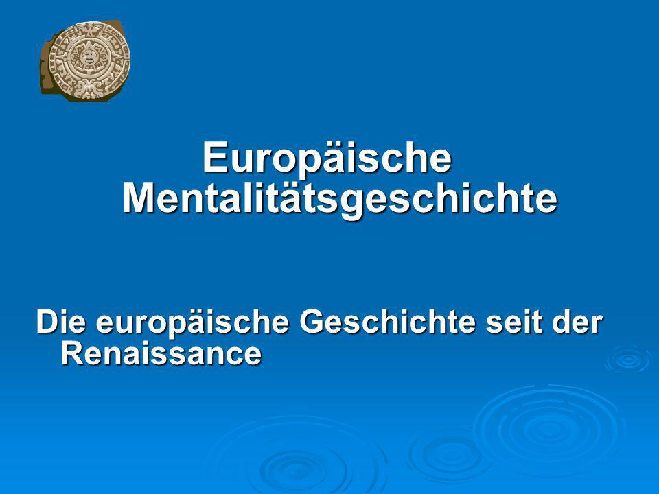 Europäische Mentalitätsgeschichte Die europäische Geschichte seit der Renaissance