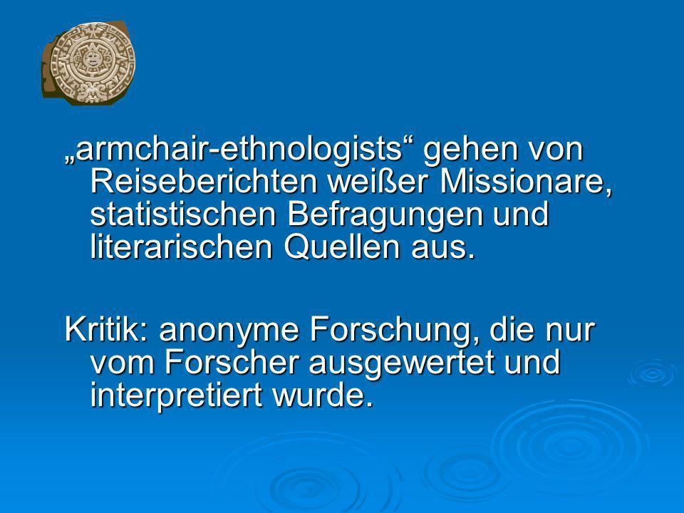 armchair-ethnologists gehen von Reiseberichten weißer Missionare, statistischen Befragungen und literarischen Quellen aus.