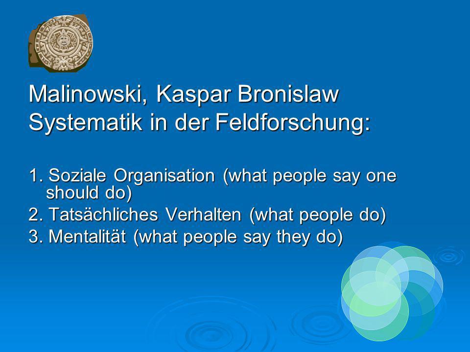Malinowski, Kaspar Bronislaw Systematik in der Feldforschung: 1.