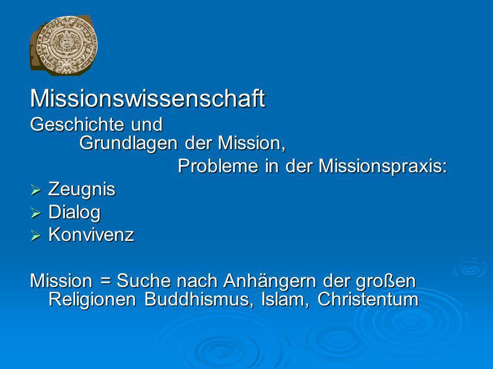 Missionswissenschaft Geschichte und Grundlagen der Mission, Probleme in der Missionspraxis: Zeugnis Zeugnis Dialog Dialog Konvivenz Konvivenz Mission = Suche nach Anhängern der großen Religionen Buddhismus, Islam, Christentum