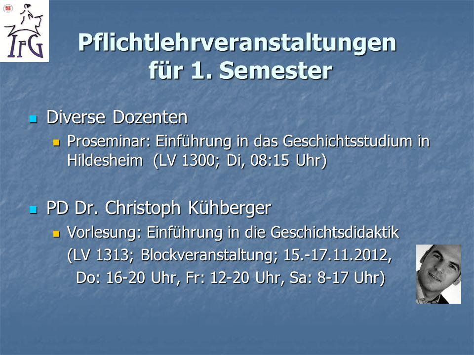 Pflichtlehrveranstaltungen für 1. Semester Diverse Dozenten Diverse Dozenten Proseminar: Einführung in das Geschichtsstudium in Hildesheim (LV 1300; D