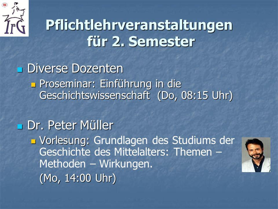 Pflichtlehrveranstaltungen für 2. Semester Diverse Dozenten Diverse Dozenten Proseminar: Einführung in die Geschichtswissenschaft (Do, 08:15 Uhr) Pros
