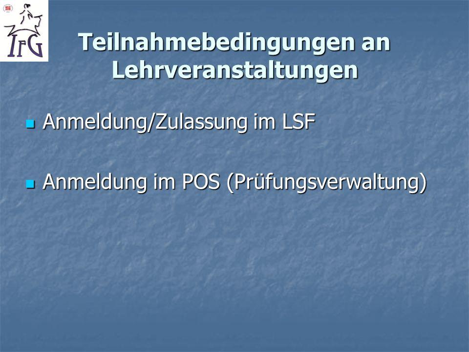 Teilnahmebedingungen an Lehrveranstaltungen Anmeldung/Zulassung im LSF Anmeldung/Zulassung im LSF Anmeldung im POS (Prüfungsverwaltung) Anmeldung im P