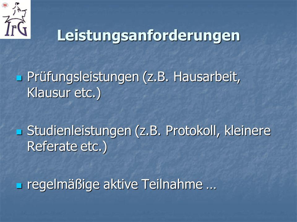 Leistungsanforderungen Prüfungsleistungen (z.B. Hausarbeit, Klausur etc.) Prüfungsleistungen (z.B. Hausarbeit, Klausur etc.) Studienleistungen (z.B. P