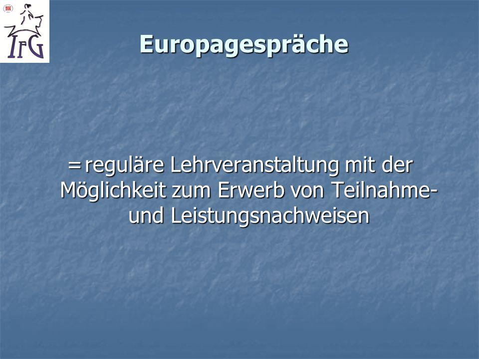 Europagespräche =reguläre Lehrveranstaltung mit der Möglichkeit zum Erwerb von Teilnahme- und Leistungsnachweisen