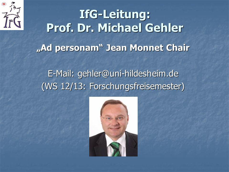 IfG-Leitung: Prof. Dr. Michael Gehler Ad personam Jean Monnet Chair E-Mail: gehler@uni-hildesheim.de (WS 12/13: Forschungsfreisemester)
