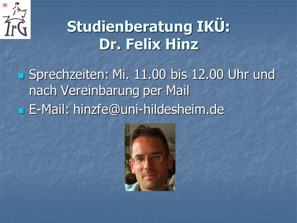 Studienberatung IKÜ: Dr. Felix Hinz Sprechzeiten: Mi. 11.00 bis 12.00 Uhr und nach Vereinbarung per Mail Sprechzeiten: Mi. 11.00 bis 12.00 Uhr und nac