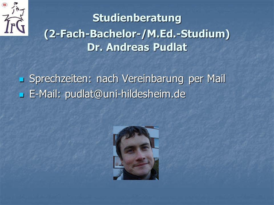 Studienberatung (2-Fach-Bachelor-/M.Ed.-Studium) Dr. Andreas Pudlat Sprechzeiten: nach Vereinbarung per Mail Sprechzeiten: nach Vereinbarung per Mail