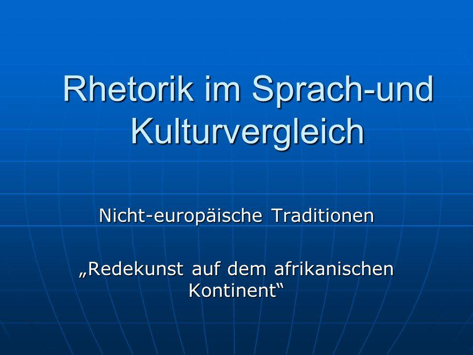 Rhetorik im Sprach-und Kulturvergleich Nicht-europäische Traditionen Redekunst auf dem afrikanischen Kontinent