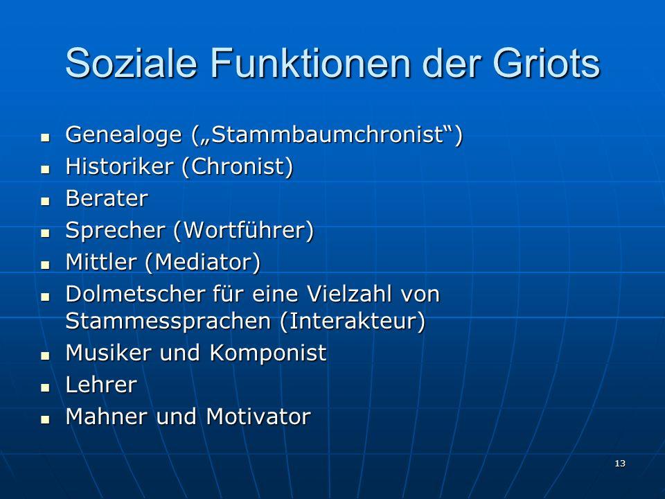 13 Soziale Funktionen der Griots Genealoge (Stammbaumchronist) Genealoge (Stammbaumchronist) Historiker (Chronist) Historiker (Chronist) Berater Berat