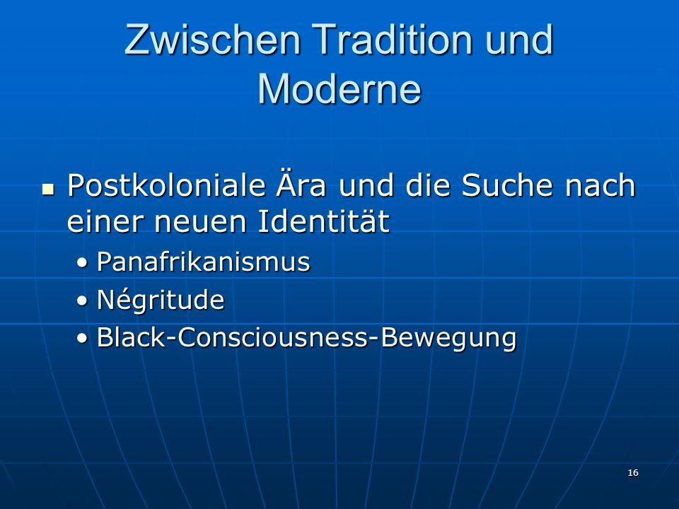 16 Zwischen Tradition und Moderne Postkoloniale Ära und die Suche nach einer neuen Identität Postkoloniale Ära und die Suche nach einer neuen Identitä