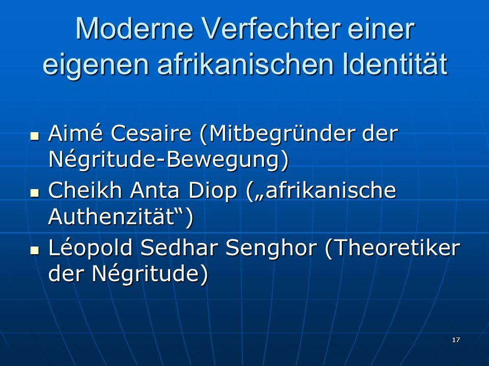 17 Moderne Verfechter einer eigenen afrikanischen Identität Aimé Cesaire (Mitbegründer der Négritude-Bewegung) Aimé Cesaire (Mitbegründer der Négritud