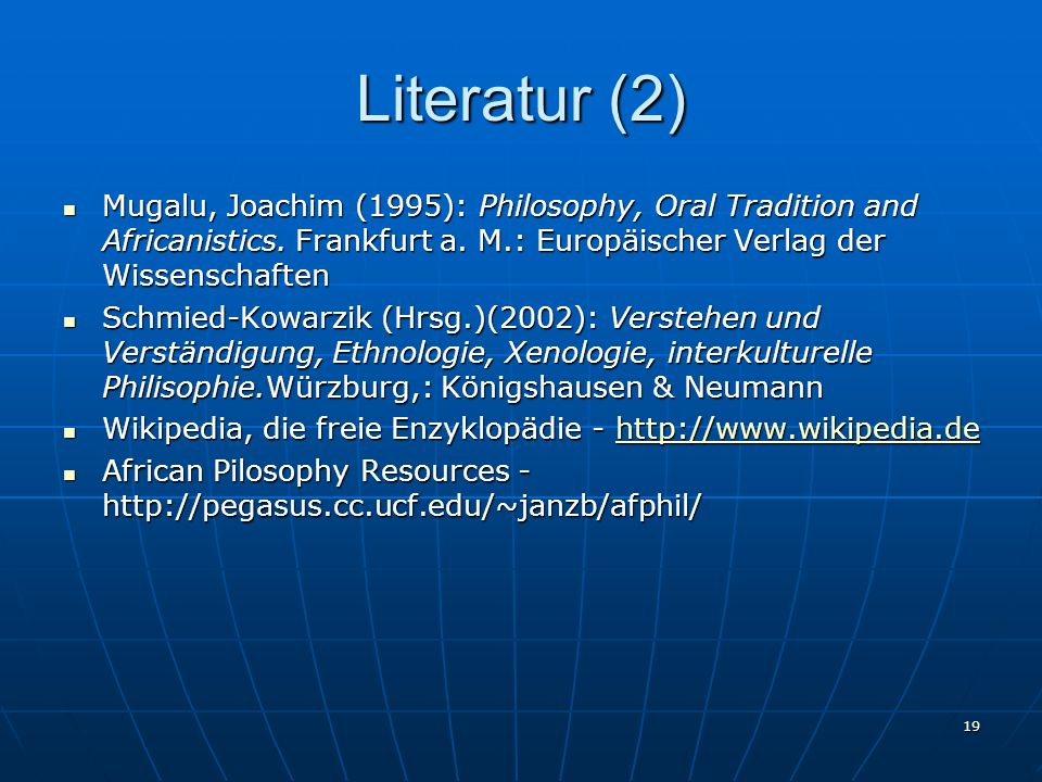 19 Literatur (2) Mugalu, Joachim (1995): Philosophy, Oral Tradition and Africanistics.
