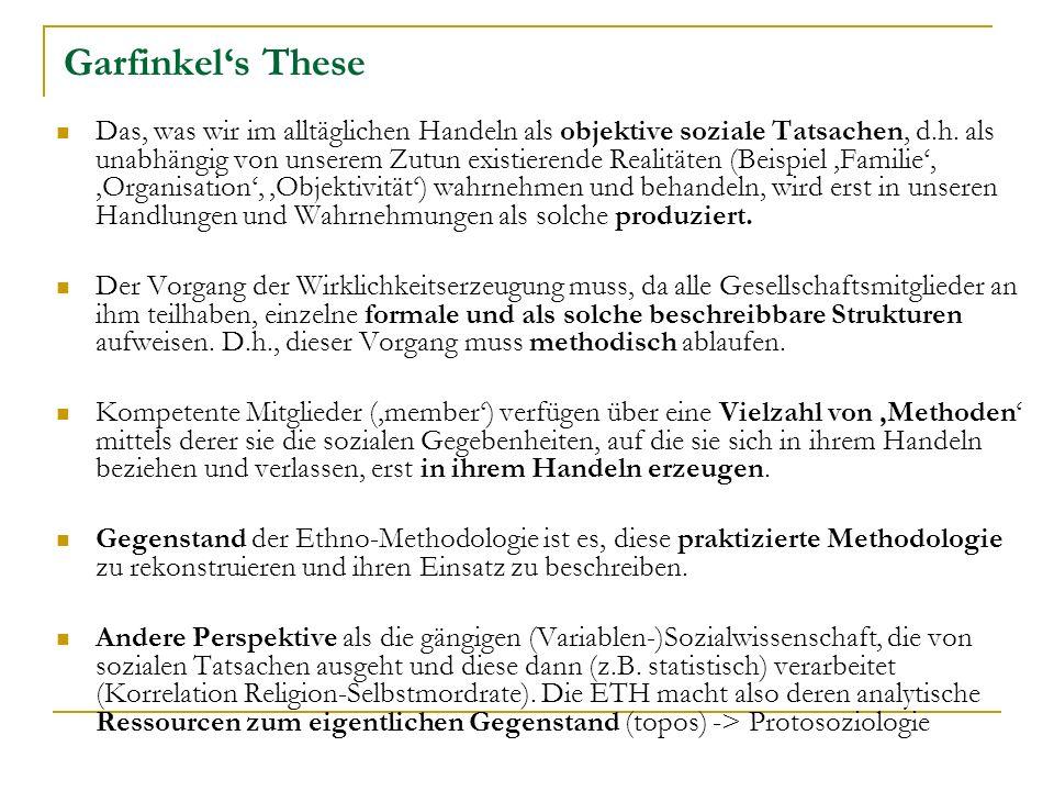 Garfinkels These Das, was wir im alltäglichen Handeln als objektive soziale Tatsachen, d.h.