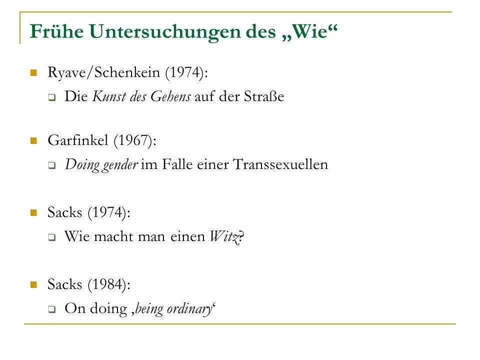 Frühe Untersuchungen des Wie Ryave/Schenkein (1974): Die Kunst des Gehens auf der Straße Garfinkel (1967): Doing gender im Falle einer Transsexuellen Sacks (1974): Wie macht man einen Witz.