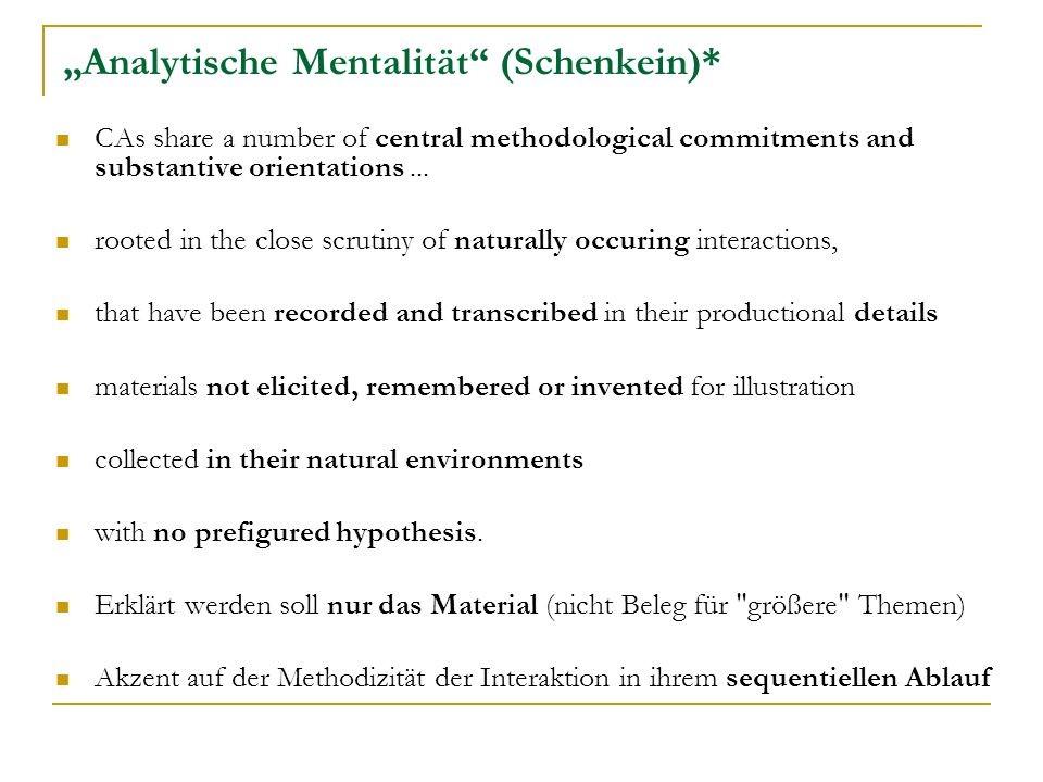 Analytische Mentalität (Schenkein)* CAs share a number of central methodological commitments and substantive orientations... rooted in the close scrut