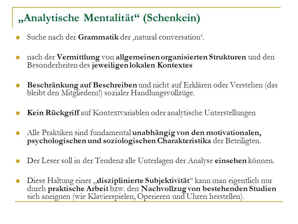 Analytische Mentalität (Schenkein) Suche nach der Grammatik der natural conversation.
