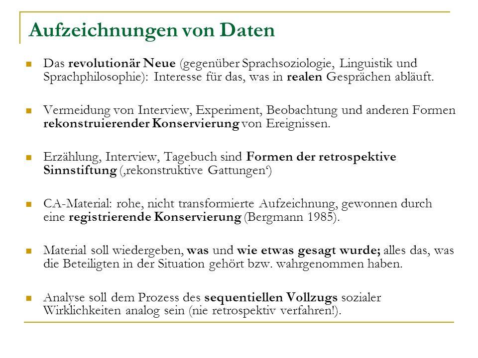 Aufzeichnungen von Daten Das revolutionär Neue (gegenüber Sprachsoziologie, Linguistik und Sprachphilosophie): Interesse für das, was in realen Gesprächen abläuft.