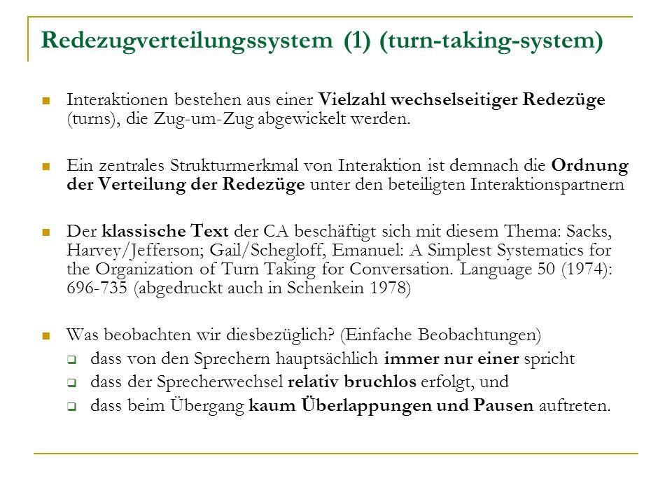 Redezugverteilungssystem (1) (turn-taking-system) Interaktionen bestehen aus einer Vielzahl wechselseitiger Redezüge (turns), die Zug-um-Zug abgewickelt werden.