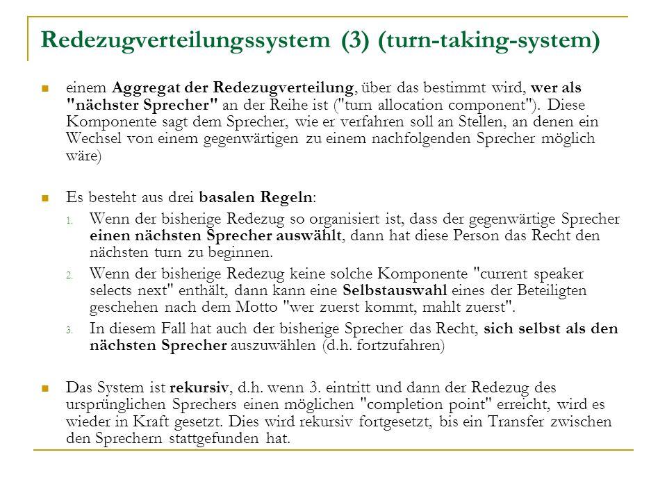 Redezugverteilungssystem (3) (turn-taking-system) einem Aggregat der Redezugverteilung, über das bestimmt wird, wer als nächster Sprecher an der Reihe ist ( turn allocation component ).
