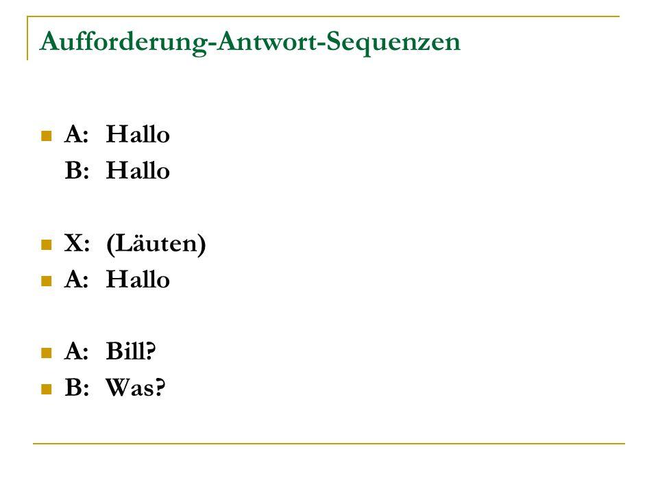 Aufforderung-Antwort-Sequenzen A:Hallo B:Hallo X:(Läuten) A:Hallo A:Bill? B:Was?