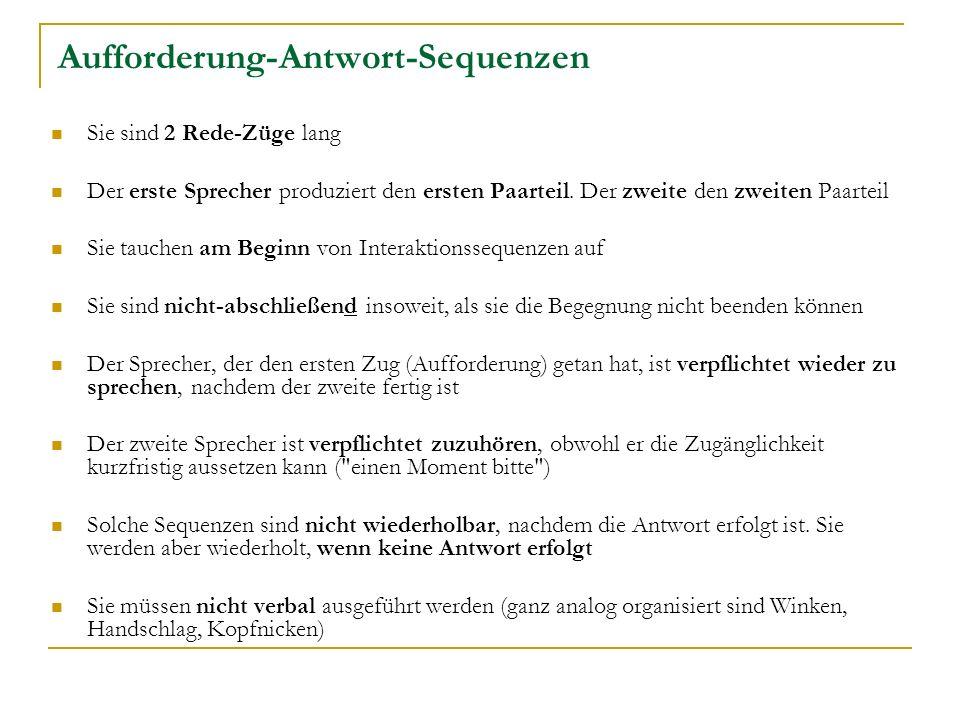 Aufforderung-Antwort-Sequenzen Sie sind 2 Rede-Züge lang Der erste Sprecher produziert den ersten Paarteil.