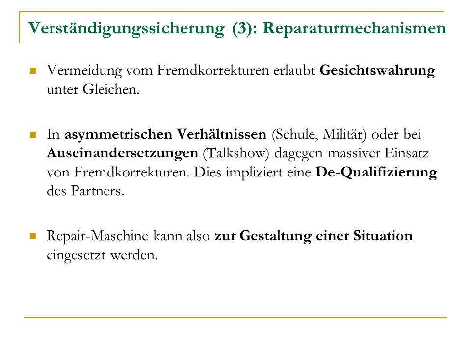 Verständigungssicherung (3): Reparaturmechanismen Vermeidung vom Fremdkorrekturen erlaubt Gesichtswahrung unter Gleichen.