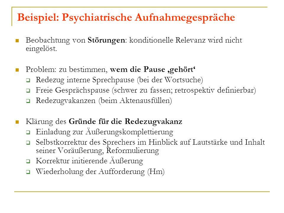 Beispiel: Psychiatrische Aufnahmegespräche Beobachtung von Störungen: konditionelle Relevanz wird nicht eingelöst.
