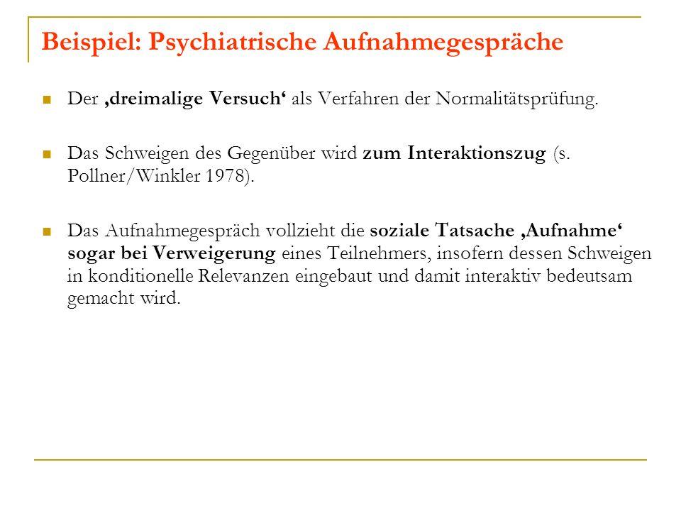 Beispiel: Psychiatrische Aufnahmegespräche Der dreimalige Versuch als Verfahren der Normalitätsprüfung.
