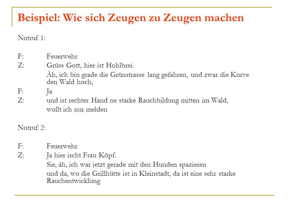 Beispiel: Wie sich Zeugen zu Zeugen machen Notruf 1: F:Feuerwehr Z:Grüss Gott, hier ist Hohlbrei.