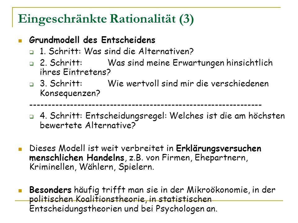 Eingeschränkte Rationalität (3) Grundmodell des Entscheidens 1. Schritt: Was sind die Alternativen? 2. Schritt:Was sind meine Erwartungen hinsichtlich
