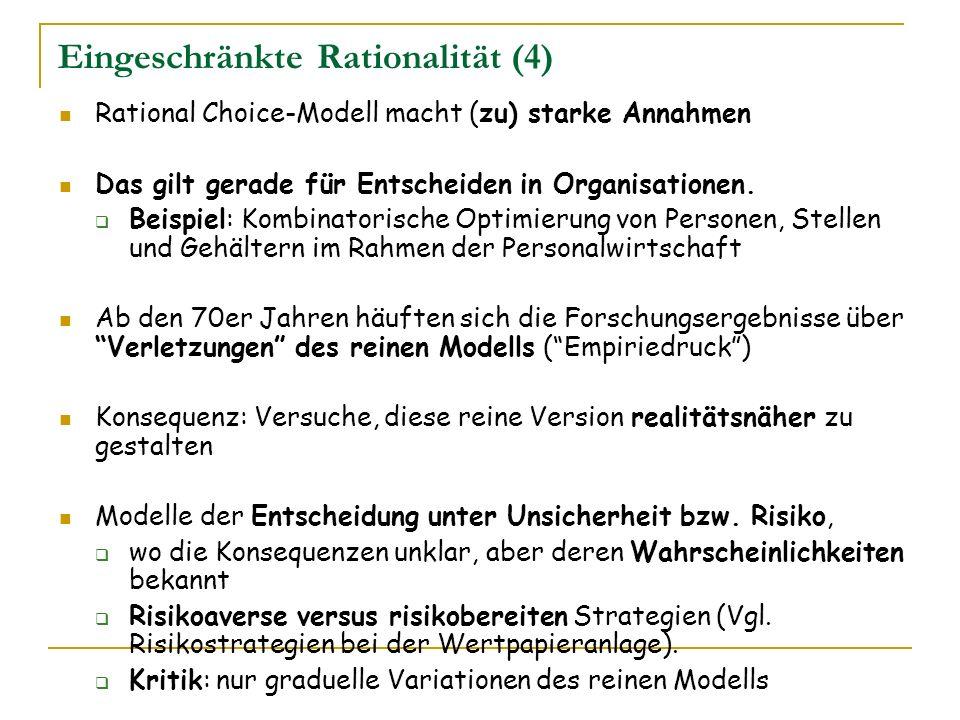 Eingeschränkte Rationalität (4) Rational Choice-Modell macht (zu) starke Annahmen Das gilt gerade für Entscheiden in Organisationen. Beispiel: Kombina