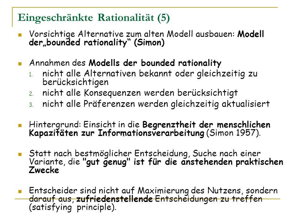 Eingeschränkte Rationalität (5) Vorsichtige Alternative zum alten Modell ausbauen: Modell derbounded rationality (Simon) Annahmen des Modells der boun